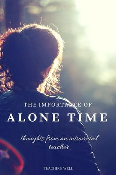 Thoughts from an introverted teacher on the importance of alone time...