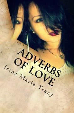 Adverbs of Love by Irina Maria Tracy http://www.amazon.com/dp/1507695853/ref=cm_sw_r_pi_dp_zs42ub1PZFR5W
