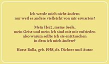 Bildzitat Ich werde mich nicht ändern - Zitat von Horst Bulla  - Gedichte - Zitate - Quotes - deutsch