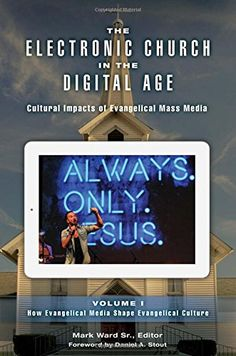 The Electronic Church in the Digital Age [2 volumes]: Cultural Impacts of Evangelical Mass Media by Mark Ward Sr. http://www.amazon.com/dp/144082990X/ref=cm_sw_r_pi_dp_cVISwb0PTM3GJ