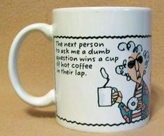 maxines coffee cup. got to get one.