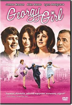 Georgy Girl~swinging london in the 60's ~ great cast. (charlotte rampling, too)