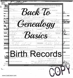 Birth records are important records in our genealogy research and come in many forms.  Birth certificates, family Bibles, and church records are common sources of your ancestor's birth. As with all genealogy records, understanding what is available for the time and location of your ancestors is crucial.
