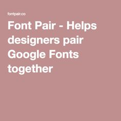 Font Pair - Helps designers pair Google Fonts together