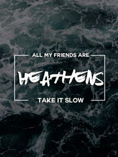 Heathens Twenty one pilots.<<< Wait for them to ask you who know Please don't make any sudden moves You don't know the half of the abuse