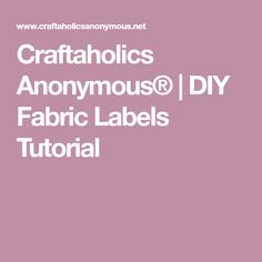 Craftaholics Anonymous® | DIY Fabric Labels Tutorial