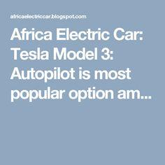 Africa Electric Car: Tesla Model 3: Autopilot is most popular option am...