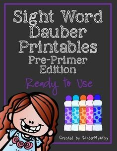 Sight Word Dauber Printables - Pre-Primer Edition  40 pages of fun, engaging sight word practice. Students search and dab sight words using bingo daubers. Great activity for morning work, early finishers or independent center work.  Only thing you need to do is print and provide daubers!