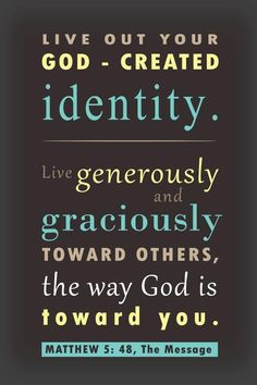 "Matthew 5:48 ""Live out your God-created identity. Live generously and graciously toward others the way #God is toward you.""  #scripture"