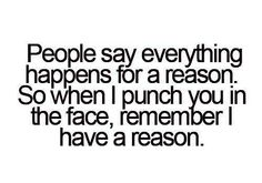 Yes, everything does happen for a reason! #dontmesswithme #yougetwhatyoudeserve