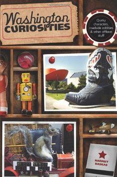 Washington Curiosities: Quirky Characters, Roadside Oddities & Other Offbeat Stuff (Curiosities Series) by Harriet Baskas, http://www.amazon.com/dp/0762761199/ref=cm_sw_r_pi_dp_GaFUvb1YQD1FX