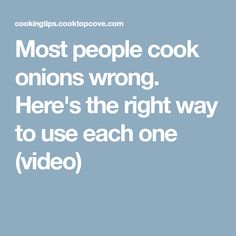Most people cook onions wrong. Here's the right way to use each one (video)