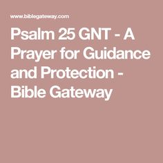 Psalm 25 GNT - A Prayer for Guidance and Protection - Bible Gateway