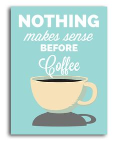 I am currently having exactly this experience. Off to make some. :: 'Nothing Makes Sense Before Coffee' Print