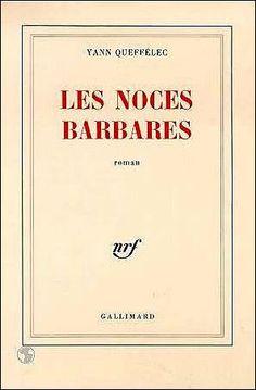 Les noces barbares de Yann Queffelec  http://www.babelio.com/livres/Queffelec-Les-noces-barbares/286838/critiques/1091929