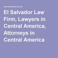 El Salvador Law Firm, Lawyers in Central America, Attorneys in Central America