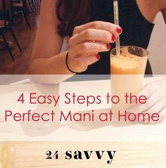 4 Easy Steps to the Perfect Mani at Home - Don't have the budget for the salon? No problem!