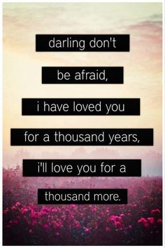 """Love Quotes For Him & For Her :""""A Thousand Years""""- Christina Perri. Life Quotes Love, Love Quotes For Him, Quotes To Live By, Me Quotes, Perfect Sayings, Wisdom Quotes, Christina Perri, A Thousand Years, 1000 Years"""