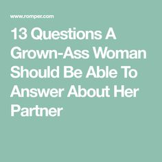 13 Questions A Grown-Ass Woman Should Be Able To Answer About Her Partner
