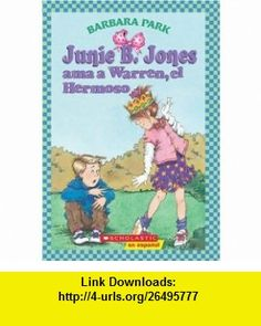 Junie B. Jones ama a Warren, el Hermoso (Junie B. Jones (Spanish Paperback)) (Spanish Edition) (9780439560276) Barbara Park , ISBN-10: 0439560276  , ISBN-13: 978-0439560276 ,  , tutorials , pdf , ebook , torrent , downloads , rapidshare , filesonic , hotfile , megaupload , fileserve
