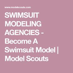 SWIMSUIT MODELING AGENCIES - Become A Swimsuit Model | Model Scouts