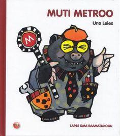 Muti metroo- Uno Leies, Piret Mildeberg (Illustrator) (2011) 20 lk See lõbus-lustakas luulelugu pajatab muti metrooehitustöödest. Ka lastelauluna tuntud luuletusele on uued vahvad pildid joonistanud Piret Mildeberg.