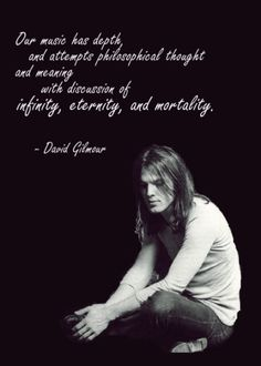 """""""Our music has depth and attempts philosophical thought and meaning with discussion of infinity , eternity, and mortality."""" David Gilmour on Pink Floyd Great Bands, Cool Bands, I Love Music, Music Is Life, Heavy Metal, Rock And Roll, Musica Punk, Pink Floyd Art, Pink Floyd Quotes"""
