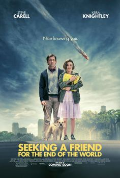 Seeking a Friend for the End of the World. an amazing movie,makes you wonder what would you do if you knew there was only weeks left until the end?