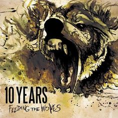 Feeding The Wolves by 10 Years...Don't Fight It