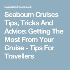Seabourn Cruises Tips, Tricks And Advice: Getting The Most From Your Cruise - Tips For Travellers