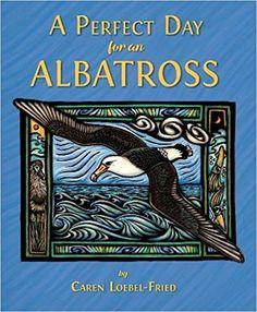 Learn about a Laysan albatross' life! A Perfect Day for An Albatross: Caren Loebel-Fried: 9781943645275: Amazon.com: Books