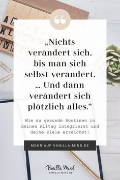 """Wie du endlich schaffst, was du dir vorgenommen hast """"Nothing changes until you change yourself. … And then suddenly everything changes. Stress Management, Colleges For Psychology, Mind Thoughts, Nothing's Changed, Mental Training, Quotation Marks, Do What You Want, Self Improvement, Happy Life"""