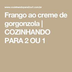 Frango ao creme de gorgonzola   COZINHANDO PARA 2 OU 1