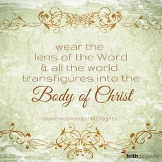 Wear the lens of the Word & all the world transfigured into the Body of Christ.