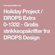 Holiday Project / DROPS Extra 0-1332 - Gratis strikkeopskrifter fra DROPS Design