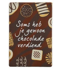"""""""Soms heb je gewoon chocolade verdiend"""" inderdaad :)"""