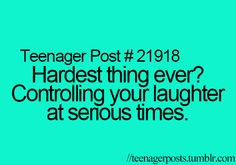 Me and my best friend can laugh at the most serious times at stupid stuff