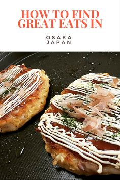 How to find the best foods to eat in Osaka. Check out our guide on what to eat in Osaka Japan.