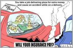 If you take a part time (or full time) position delivering pizza's and cause an accident on a run...will your car insurance policy pay? We will answer that question tomorrow!
