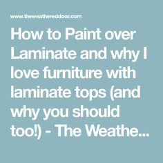 How to Paint over Laminate and why I love furniture with laminate tops (and why you should too!) - The Weathered Door