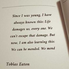 """""""Since I was young, I have always known this: Life damages us, every one. We can't escape that damage. But now, I am also learning this: We can be mended. We mend."""""""