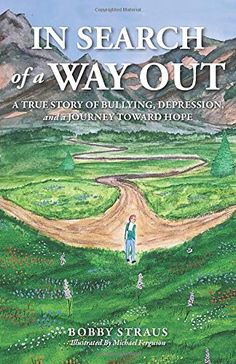 In Search of a Way Out: A True Story of Bullying, Depression, and a Journey Toward Hope by Bobby Straus Book Club Books, New Books, Book Recommendations, Book Publishing, Memoirs, True Stories, Bullying, Audio Books, Depression