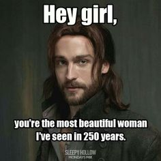 """Tom Mison as Ichabod Crane from the TV Show """"Sleepy Hollow"""". (I'm the only one you've seen in 250 years.)VTP"""