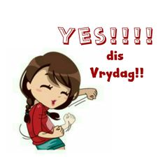 yes!! dis vrydag Goeie More, Afrikaans, Wisdom Quotes, Happy Friday, Disney Characters, Fictional Characters, Funny, D1, Gift Ideas