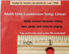 Math Unit Conversion Song:  Linear.  Even if you are not a singer, this song and chart will help your students successfully convert between inches, feet, yards and miles. You can also use this song with our Unit 5 to learn how to use these as conversion factors.  Used with hundreds and hundreds of students.