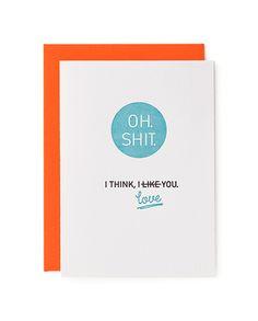 """Oh. Shit. I think I love you."" Mayday Press greeting card"