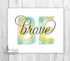 Be Brave Typography Print, Be Art Print, Be, Inspirational Quote, Digital Watercolor Art Print, Be Brave Quote, Inspirational Be You Print by SpoonLily on Etsy