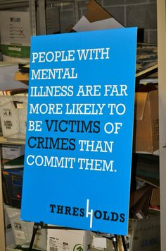"""People with Mental Illness Are Far More Likely to Be Victims of Crimes Than Commit Them."" http://www.thresholds.org/2013/02/thresholds-statement-in-advance-of-state-of-the-union/"