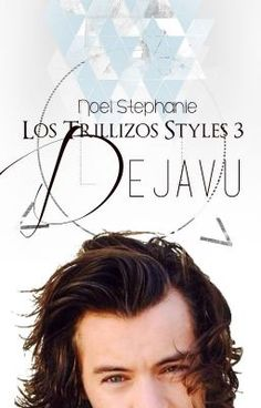 Los Trillizos Styles 3: Dejavú✓ - Wattpad tercera entrega de #LosTrillizosStyles