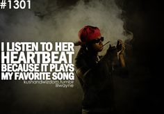 i listen to her heartbeat.  #Quotes  Top 25 must read Lil Wayne Quotes